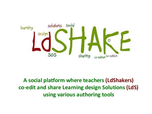 A social platform where teachers (LdShakers)co-edit and share Learning design Solutions (LdS)           using various auth...