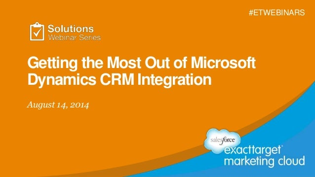 Getting the Most Out of Microsoft Dynamics CRM Integration August 14, 2014 #ETWEBINARS