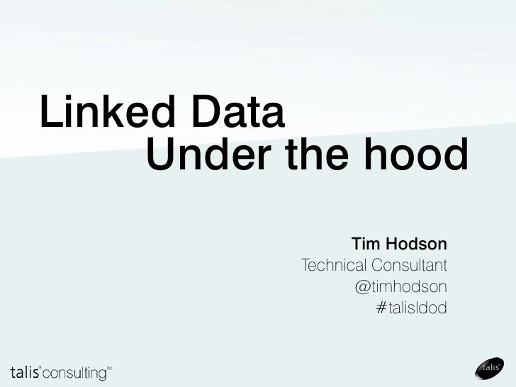 Linked Data     Under the hood                  Tim Hodson           Technical Consultant                  @timhodson     ...