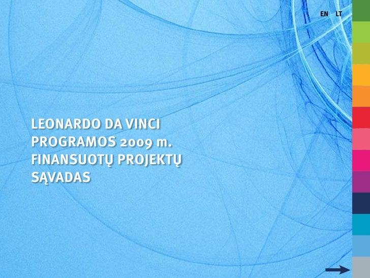 EN LT     LEONARDO DA VINCI PROGRAMOS 2009 m. FINANSUOTŲ PROJEKTŲ SĄVADAS