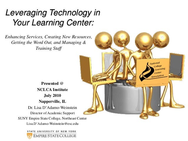 Leveraging Technology in Your Learning Center: Enhancing Services, Creating New Resources, Getting the Word Out, and Managing & Training Staff