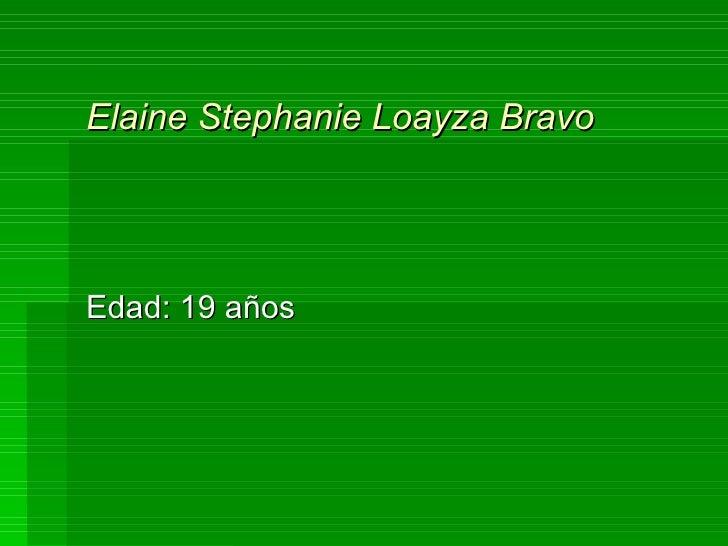 Elaine Stephanie Loayza Bravo Edad: 19 años