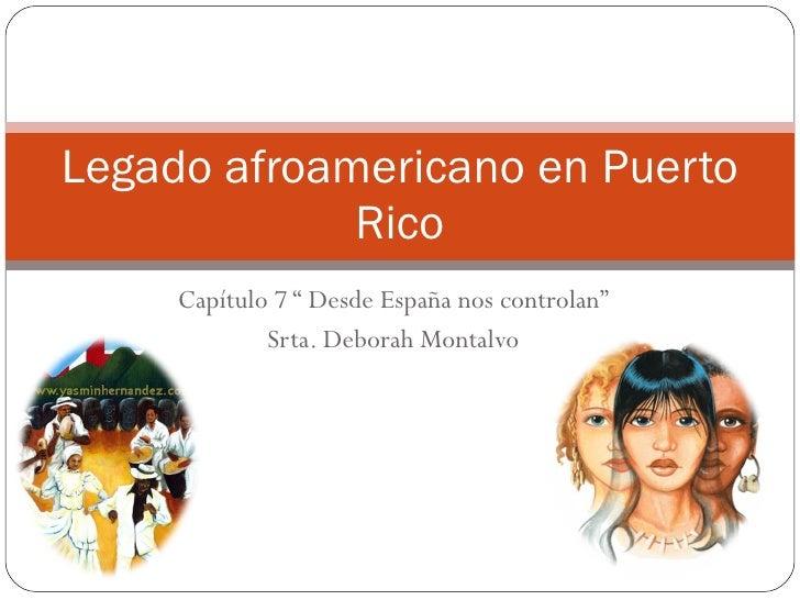"""Capítulo 7 """" Desde España nos controlan"""" Srta. Deborah Montalvo Legado afroamericano en Puerto Rico"""