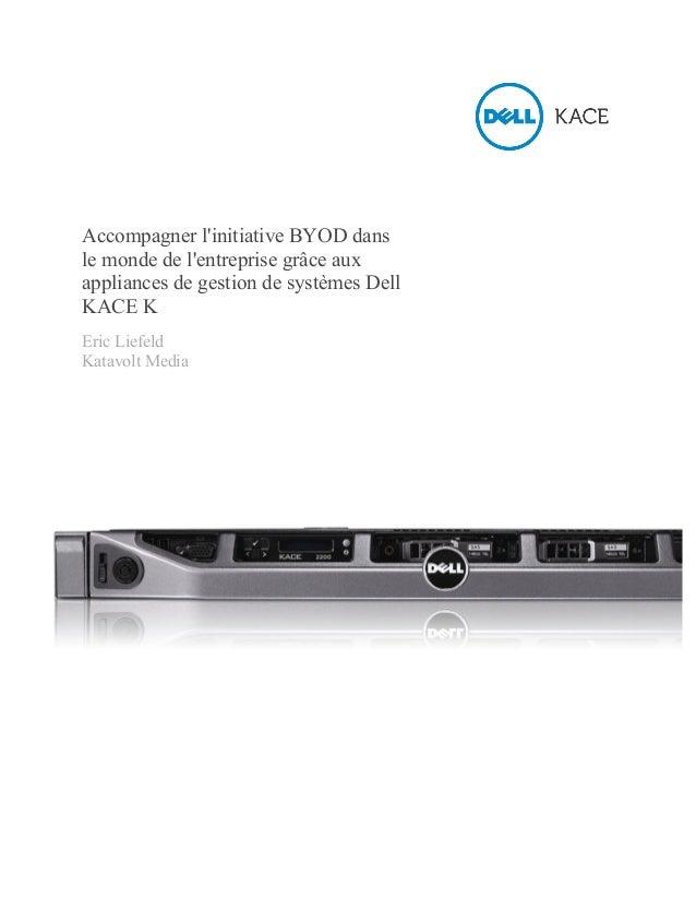 Accompagner l'initiative BYOD dans le monde de l'entreprise grâce aux appliances de gestion de systèmes Dell KACE K Eric L...