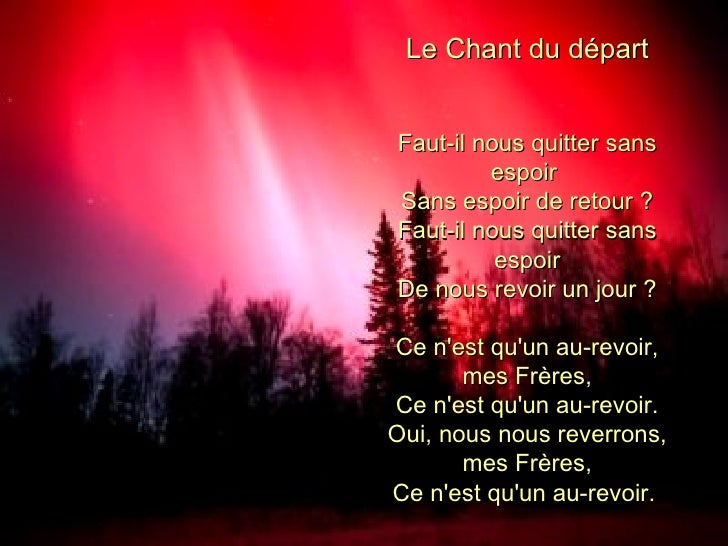 Le Chant du départ Faut-il nous quitter sans espoir  Sans espoir de retour ? Faut-il nous quitter sans espoir De nous revo...