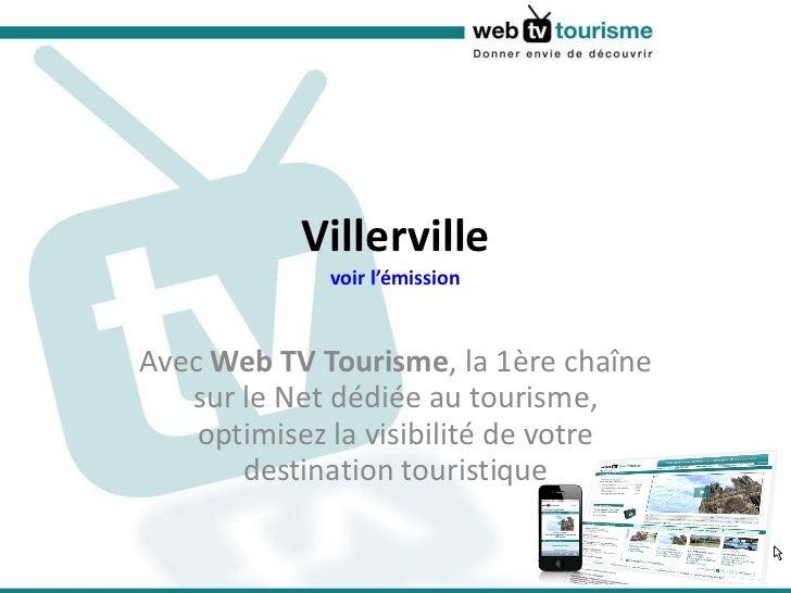 Villerville voir l'émission Avec  Web TV Tourisme , la 1ère chaîne sur le Net dédiée au tourisme, optimisez la visibilité ...