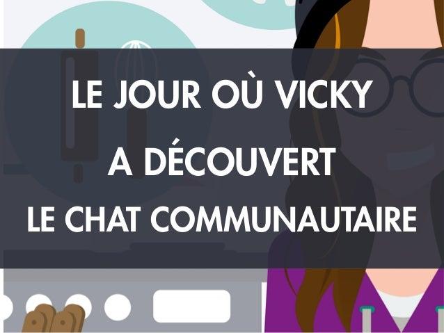 LE JOUR OÙ VICKY A DÉCOUVERT LE CHAT COMMUNAUTAIRE