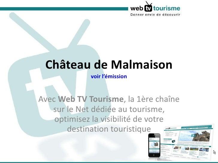 Château de Malmaison voir l'émission Avec  Web TV Tourisme , la 1ère chaîne sur le Net dédiée au tourisme, optimisez la vi...