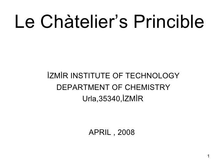Le C hàtel ier's Princible   <ul><li>İZMİR INSTITUTE OF TECHNOLOGY </li></ul><ul><li>DEPARTMENT OF CHEMISTRY </li></ul><ul...