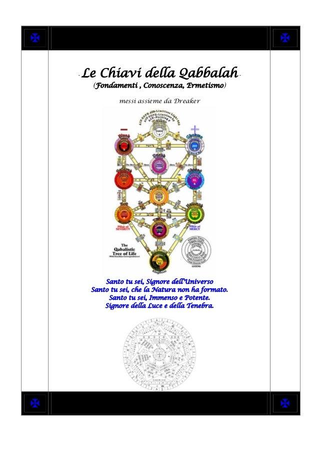   - Le Chiavi della Qabbalah - (Fondamenti , Conoscenza, Ermetismo) messi assieme da Dreaker Santo tu sei, Signore dell'...