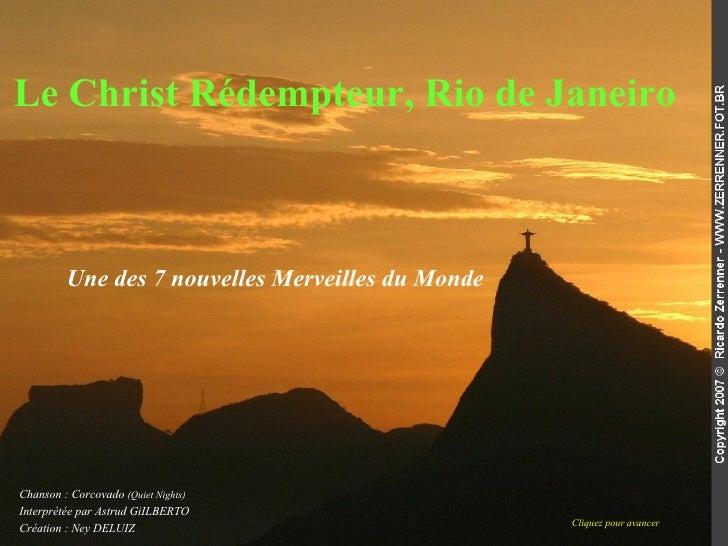 Le Christ Rédempteur, Rio de Janeiro   Chanson : Corcovado  (Quiet Nights) Interprètée par Astrud GiILBERTO Création : Ney...