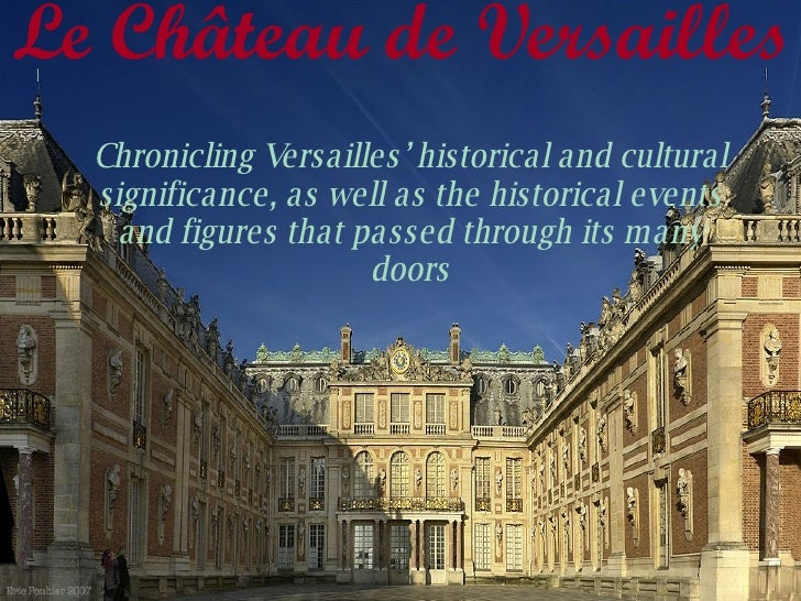 Le Ch âteau de Versailles  Chronicling Versailles' historical and cultural significance, as well as the historical events ...