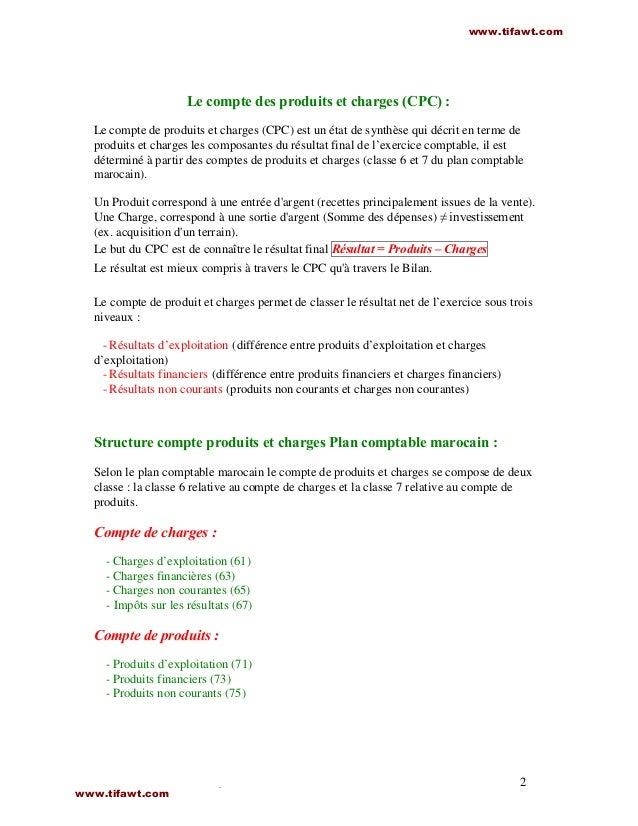 2 Le compte des produits et charges (CPC) : Le compte de produits et charges (CPC) est un état de synthèse qui décrit en t...
