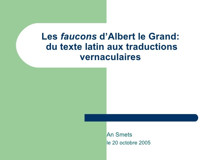 Les  faucons  d'Albert le Grand:  du texte latin aux traductions vernaculaires  An Smets le 20 octobre 2005