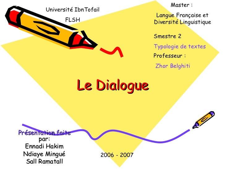 Le Dialogue Présentation faite  par: Ennadi Hakim Ndiaye Mingué Sall Ramatall 2006 - 2007 Master :  Langue Française et Di...