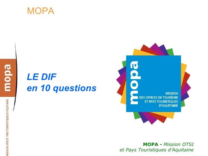 MOPA     LE DIF en 10 questions                                 MOPA - Mission OTSI                   et Pays Touristiques...