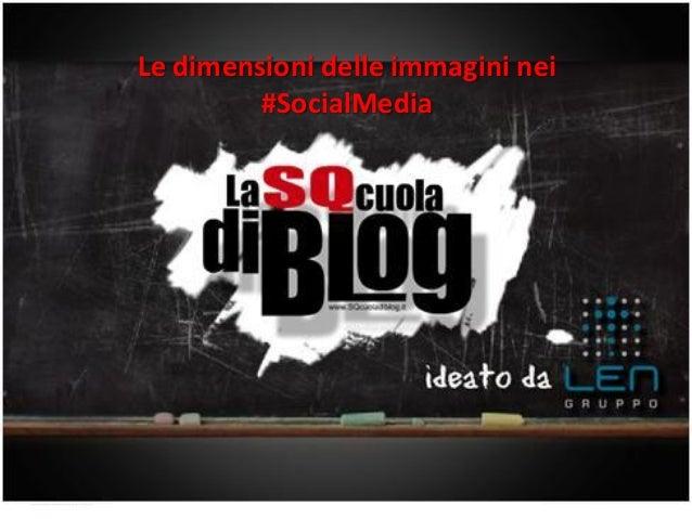www.gruppolen.it   Le dimensioni delle immagini nei                            #SocialMedia   03/03/2013                  ...