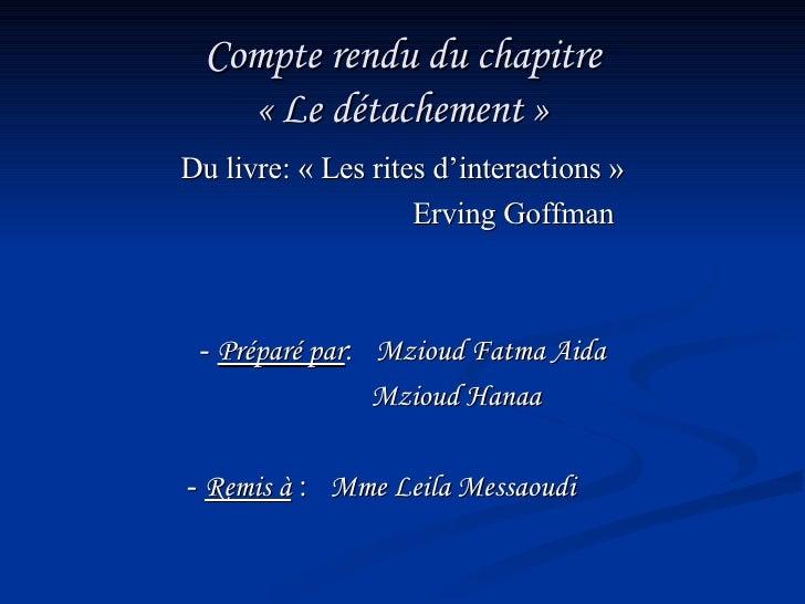 Compte rendu du chapitre «Le détachement» Du livre: «Les rites d'interactions» Erving Goffman -  Préparé par :  Mzioud...