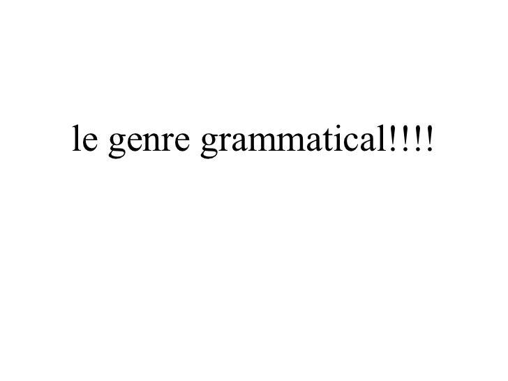 le genre grammatical!!!!
