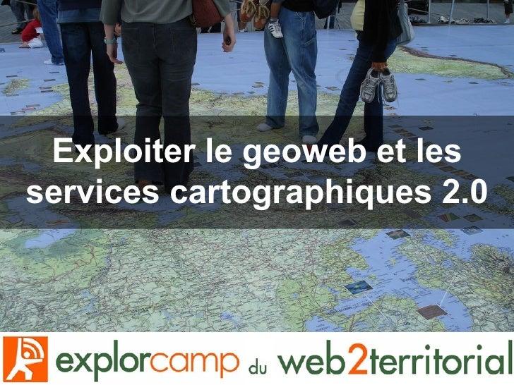 Exploiter le geoweb et les services cartographiques 2.0