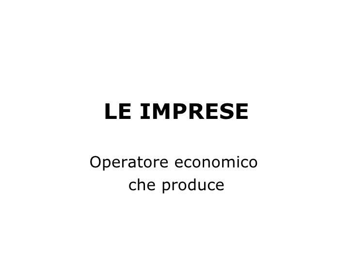 LE IMPRESE Operatore economico  che produce