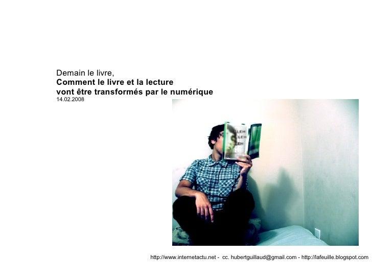 Demain le livre, Comment le livre et la lecture  vont être transformés par le numérique  14.02.2008 http://www.internetact...