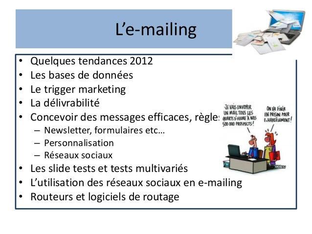 L'e-mailing• Quelques tendances 2012• Les bases de données• Le trigger marketing• La délivrabilité• Concevoir des messages...