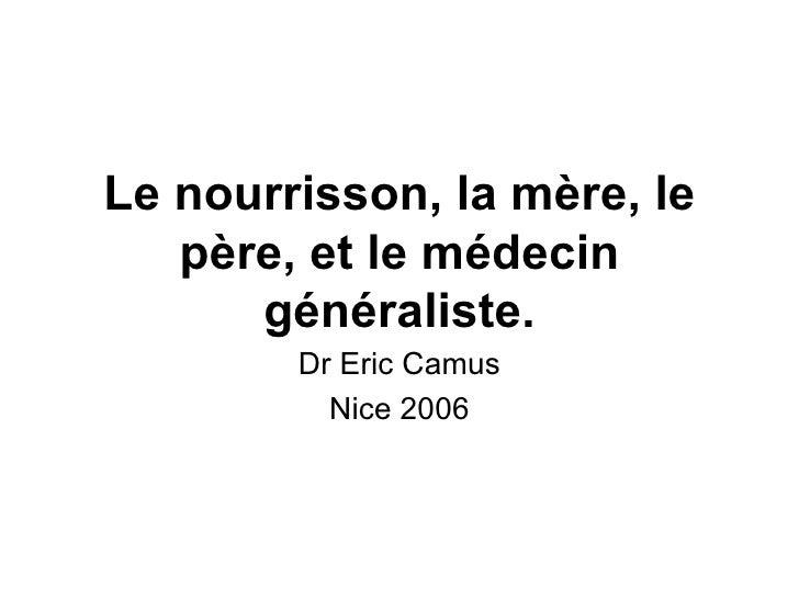 Le nourrisson, la mère, le père, et le médecin généraliste. Dr Eric Camus Nice 2006