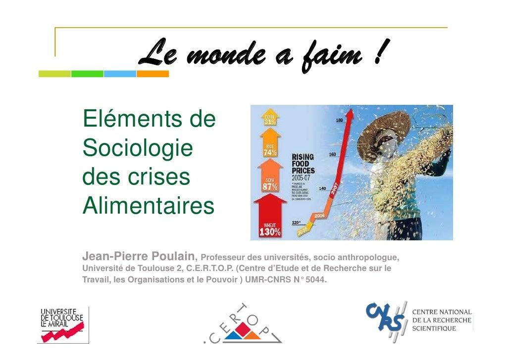 Le monde a faim ! Eléments de Sociologie des crises Alimentaires Jean-Pierre Poulain, Professeur des universités, socio an...