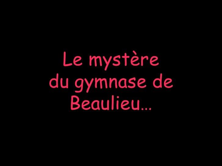 Le mystère du gymnase de Beaulieu…