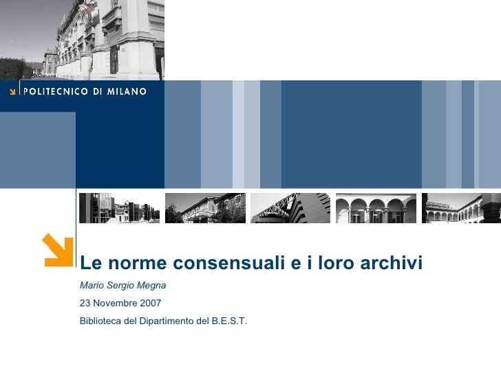 Le norme consensuali e i loro archivi Mario Sergio Megna 23 Novembre 2007 Biblioteca del Dipartimento del B.E.S.T.