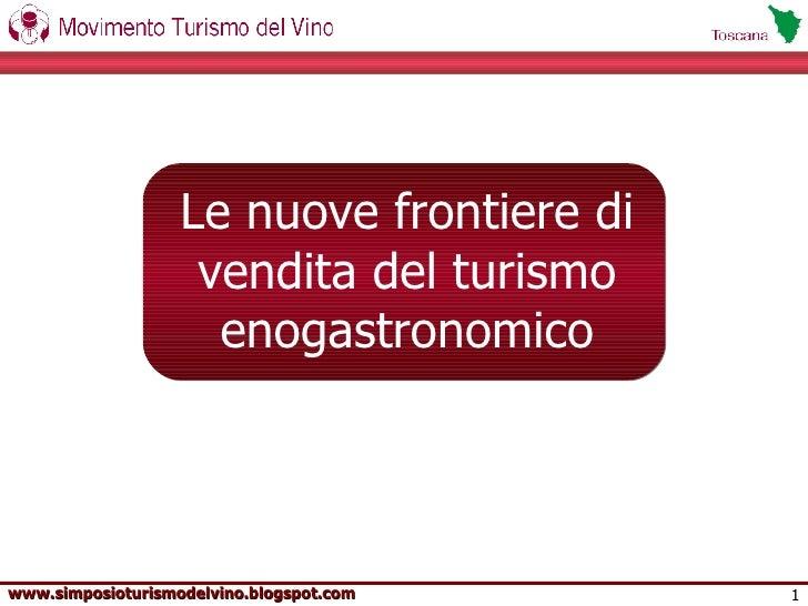 Le nuove frontiere di vendita del turismo enogastronomico www.simposioturismodelvino.blogspot.com