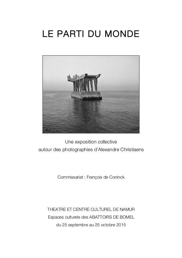 LE PARTI DU MONDE Une exposition collective autour des photographies d'Alexandre Christiaens Commissariat : François de Co...