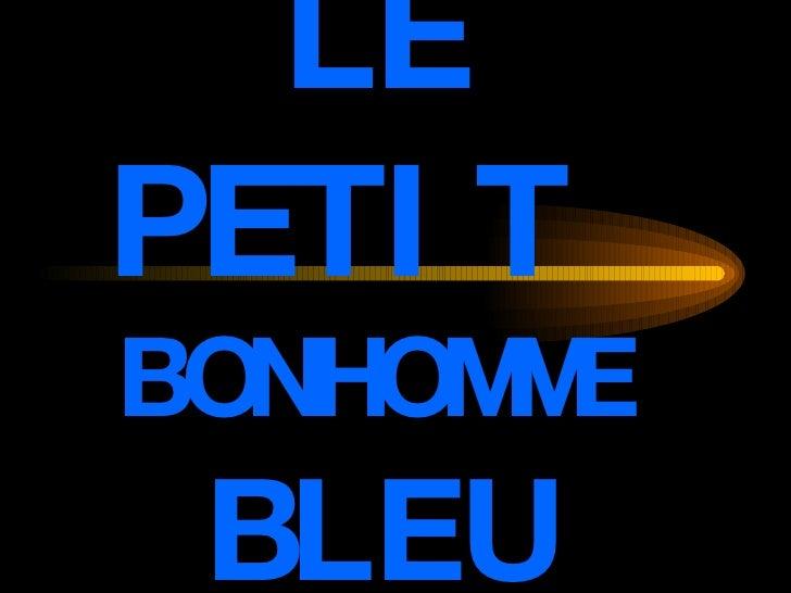 LE PETIT   BONHOMME BLEU