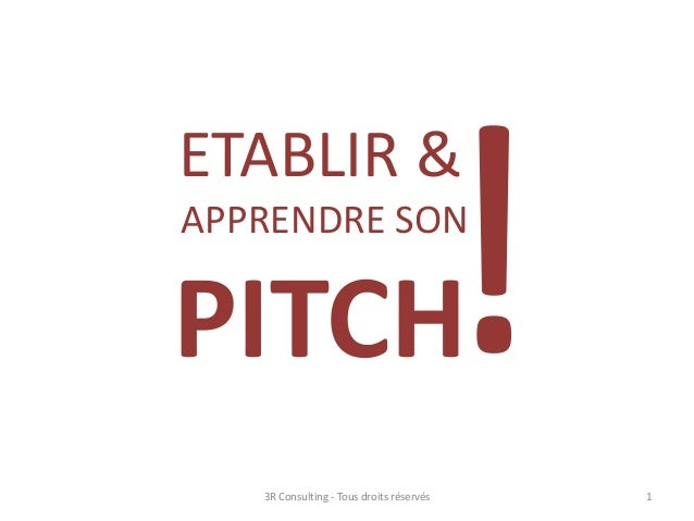 ETABLIR & APPRENDRE SON PITCH 13R Consulting - Tous droits réservés
