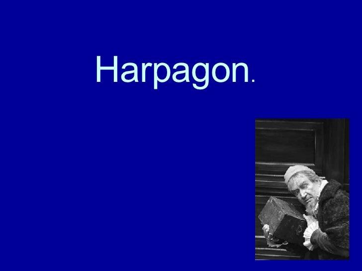 Harpagon .