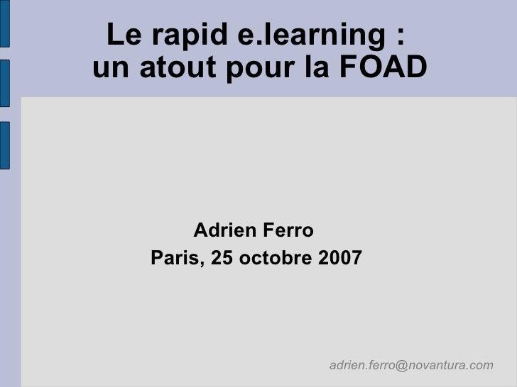 Le rapid e.learning : un atout pour la FOAD            Adrien Ferro    Paris, 25 octobre 2007                          adr...