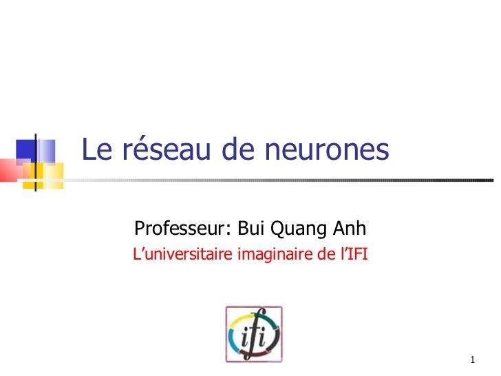 Le réseau de neurones Professeur: Bui Quang Anh L'universitaire imaginaire de l'IFI