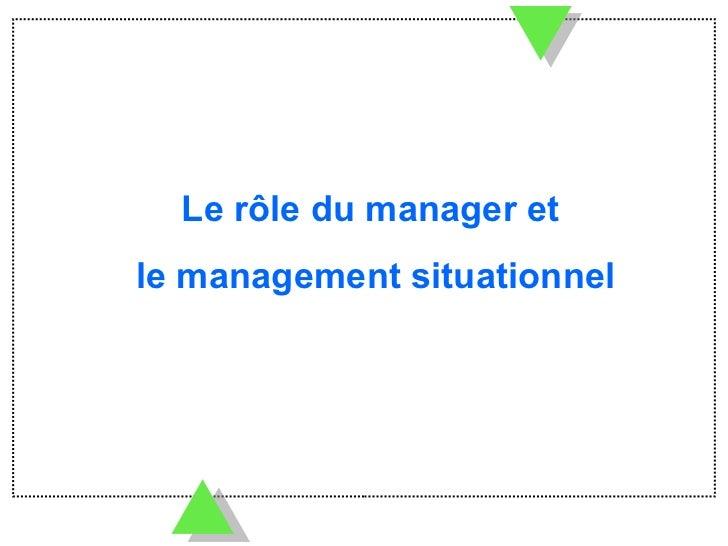 Le rôle du manager et  le management situationnel