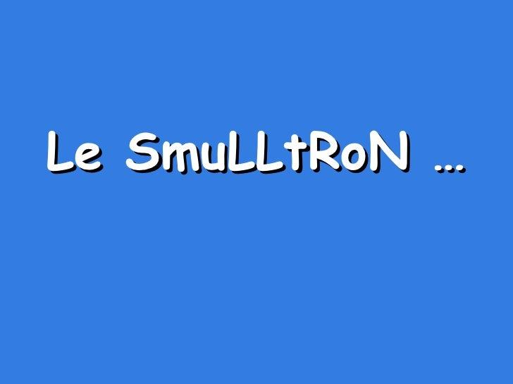 Le SmuLLtRoN …