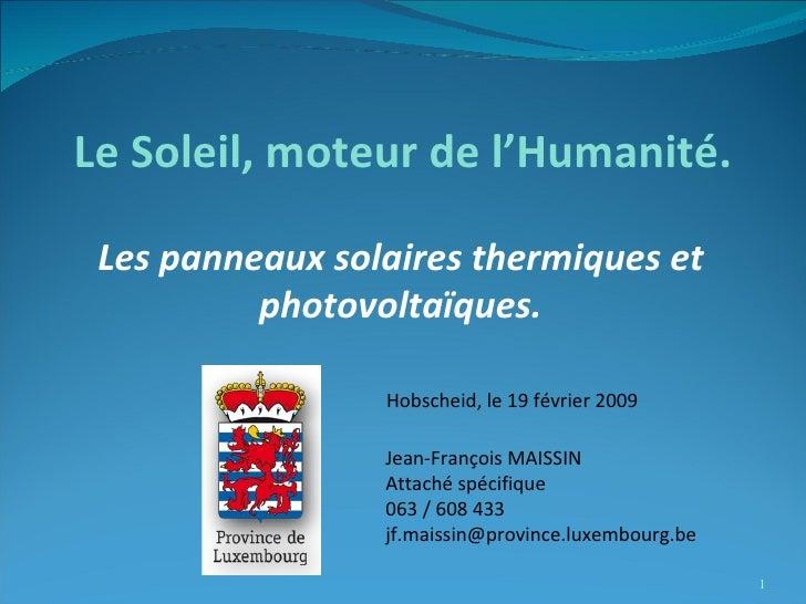 Les panneaux solaires thermiques et photovoltaïques. Jean-François MAISSIN Attaché spécifique 063 / 608 433 [email_address...