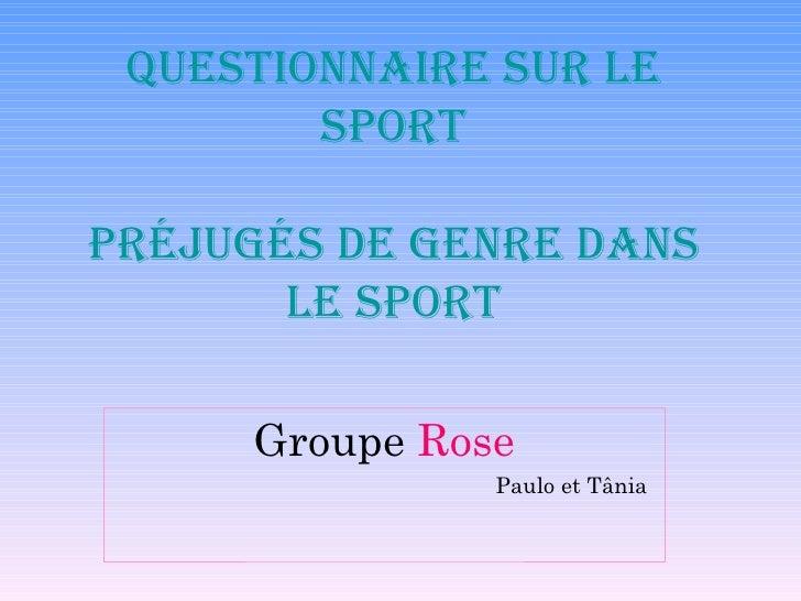Questionnaire sur le Sport préjugés de genre dans le sport Groupe  Rose Paulo et Tânia