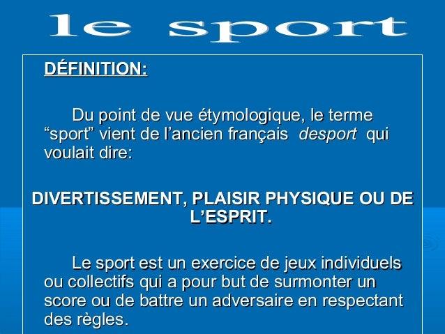 """DÉFINITION:DÉFINITION: Du point de vue étymologique, le termeDu point de vue étymologique, le terme """"sport"""" vient de l'anc..."""