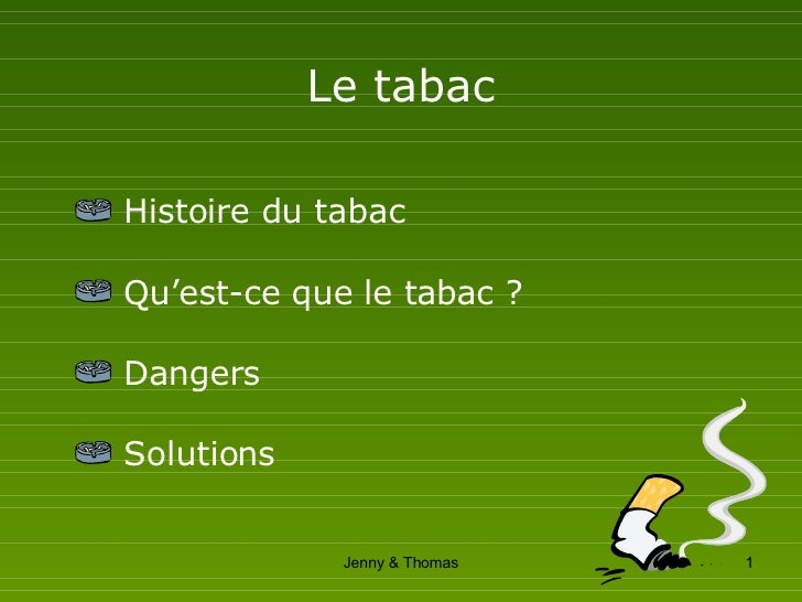 Le tabac <ul><li>Histoire du tabac </li></ul><ul><li>Qu'est-ce que le tabac ? </li></ul><ul><li>Dangers </li></ul><ul><li>...