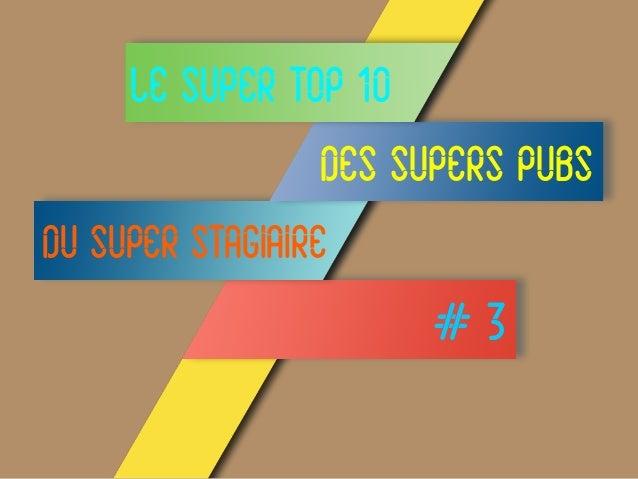 LE SUPER TOP 10 DES SUPERS PUBS DU SUPER STAGIAIRE # 3