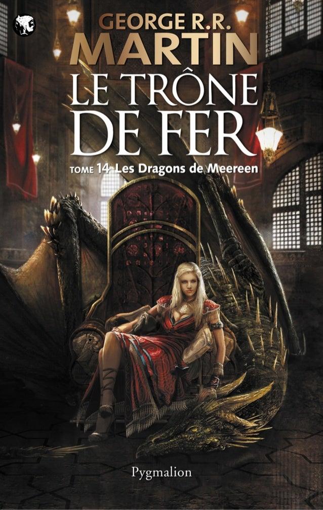 GEORGE R.R. MARTIN LES DRAGONS DE MEEREEN Le Trône de Fer, 14 roman Traduit de l'américain par Patrick Marcel