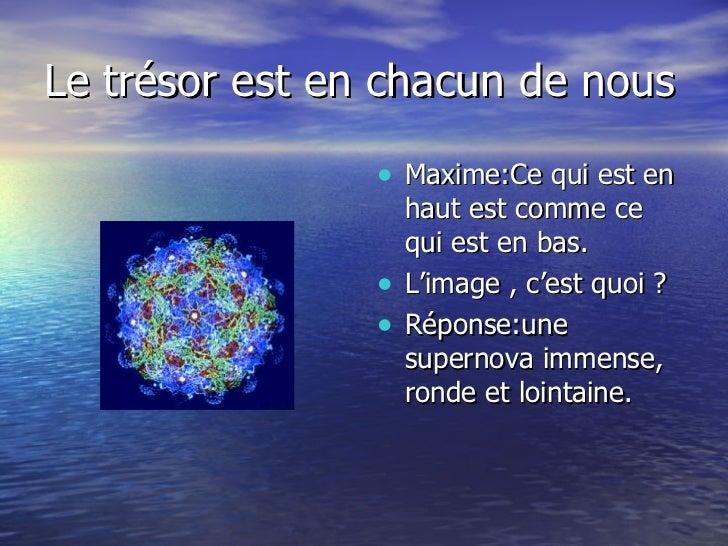 Le trésor est en chacun de nous <ul><li>Maxime:Ce qui est en haut est comme ce qui est en bas. </li></ul><ul><li>L'image ,...