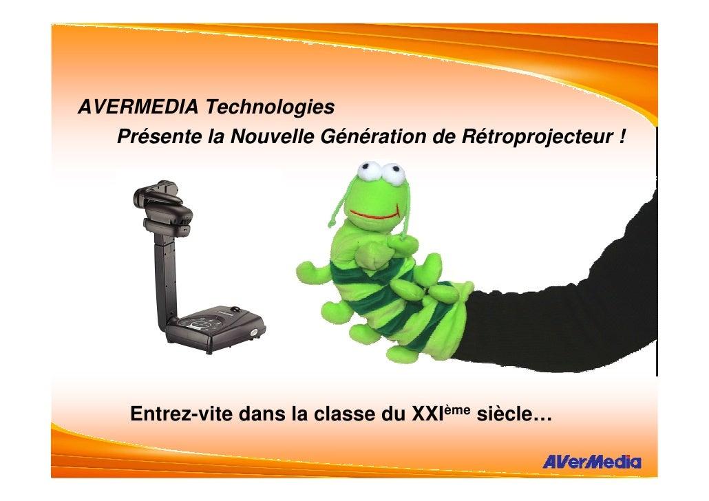 AVERMEDIA Technologies    Présente la Nouvelle Génération de Rétroprojecteur !          Entrez-vite dans la classe du XXIè...