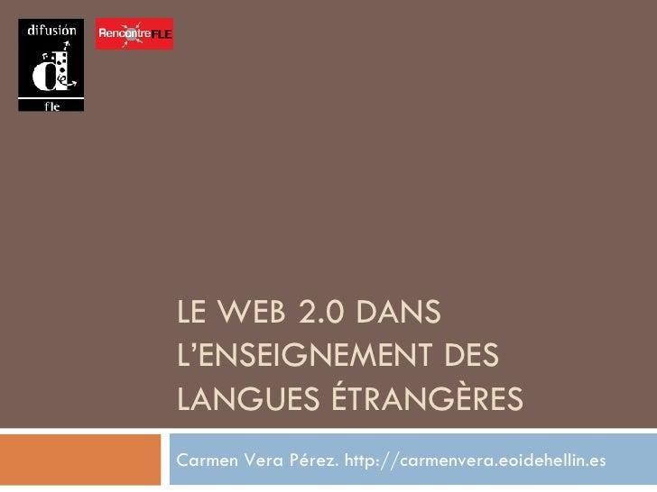 LE WEB 2.0 DANS L'ENSEIGNEMENT DES LANGUES ÉTRANGÈRES Carmen Vera Pérez. http://carmenvera.eoidehellin.es