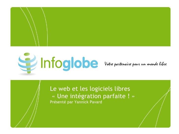 Le web et les logiciels libres  «Une intégration parfaite!» Présenté par Yannick Pavard